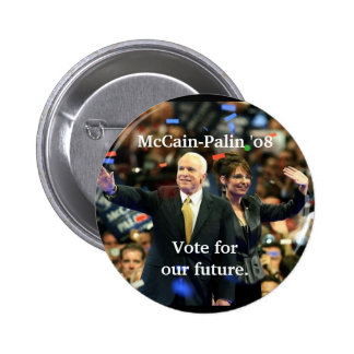 McCain-Palin 08 Vote for our future Pins
