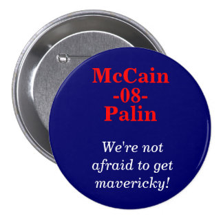 McCain, Palin, -08-, We're not afraid to get ma... 7.5 Cm Round Badge