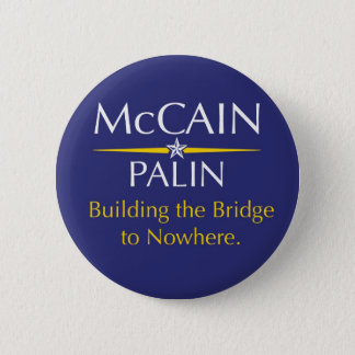 McCain-Palin: Building the Bridge to Nowhere 6 Cm Round Badge