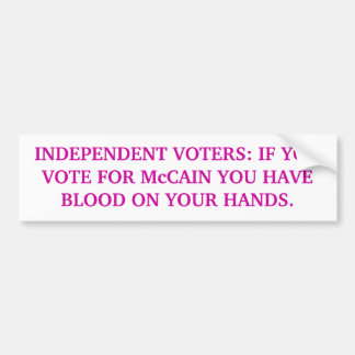 McCAIN VOTERS HAVE BLOOD ON THEIR HANDS Bumper Sticker