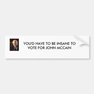 MCCAIN, YOU'D HAVE TO BE INSANE TO... - Customized Bumper Sticker