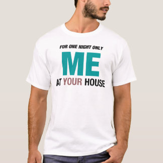 Me at your house T-Shirt