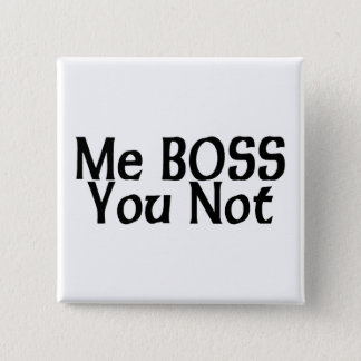 Me Boss You Not 15 Cm Square Badge