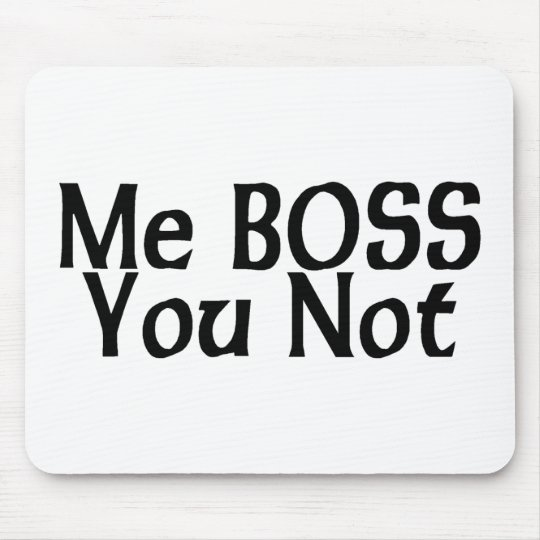 Me Boss You Not Mouse Pad