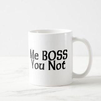 Me Boss You Not Coffee Mugs