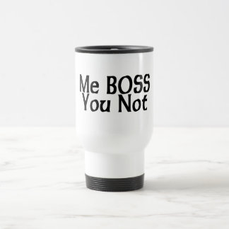 Me Boss You Not Travel Mug