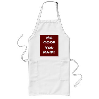 Me Cook You Maid! >Funny Sayings on Aprons