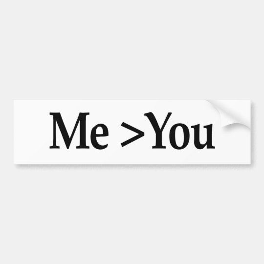 Me Greater Than You Bumper Sticker