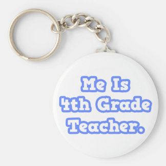 Me Is 4th Grade Teacher Keychains