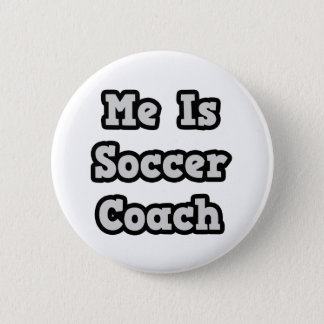 Me Is Soccer Coach 6 Cm Round Badge