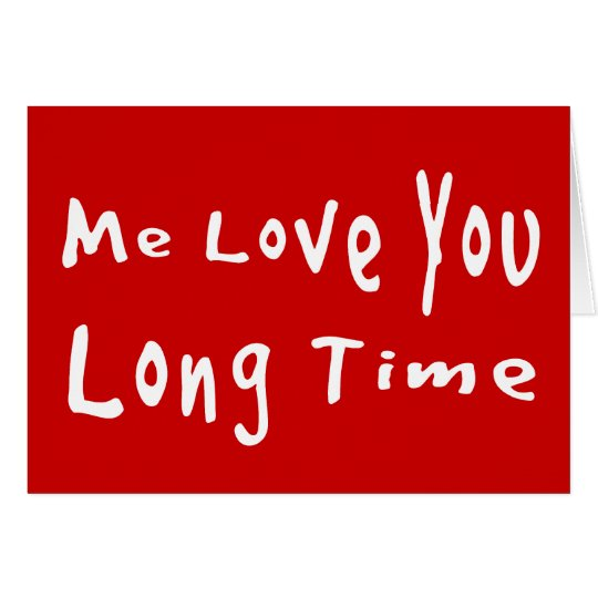 Me Love you long time Card