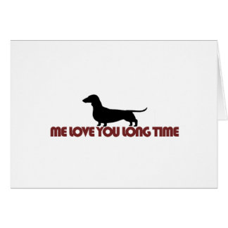 Me Love You Long Time Dachshund Cards