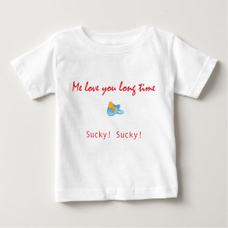 Me Love You Long Time - Pacifier Baby T-Shirt