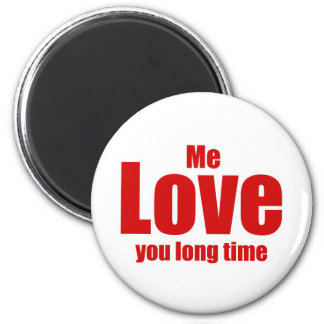 Me Love you Long Time Valentines Day Funny 6 Cm Round Magnet