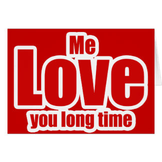 Me Love you Long Time Valentines Day Funny Cards