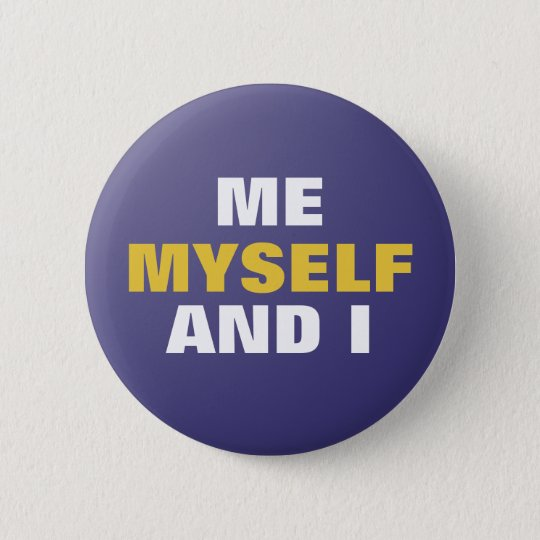 Me Myself and I 6 Cm Round Badge