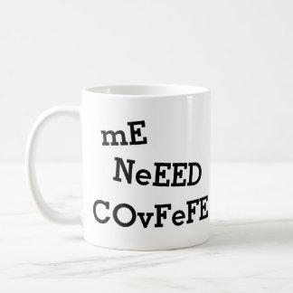 mE NeEED COvFeFE ... MoRE CoVfeFE   funny Coffee Mug