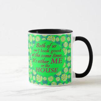 me or the house can look good coffee mug