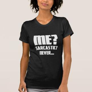 Me?Sarcastic? Never. T-Shirt