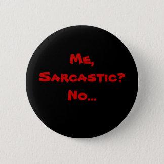 Me, Sarcastic? No... 6 Cm Round Badge