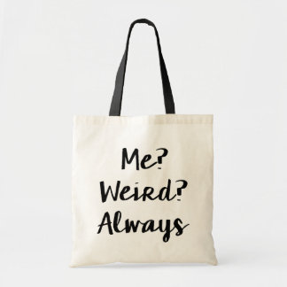 Me? Weird? Always funny saying tote bag