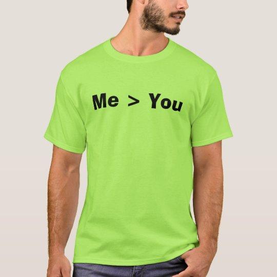 Me > You T-Shirt