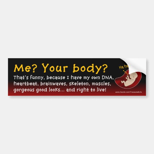 ME? YOUR BODY? BUMPER STICKER