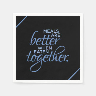 Meals are Better When Eaten Together Disposable Napkin