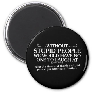 MEAN INSULTS THANK STUPID PEOPLE FOR THEIR CONTRIB 6 CM ROUND MAGNET