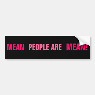 MEAN, PEOPLE ARE, MEAN! CAR BUMPER STICKER