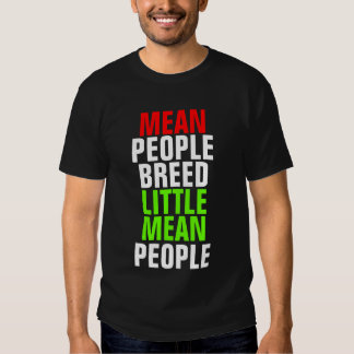 MEAN PEOPLE BREED LITTLE MEAN PEOPLE T SHIRTS