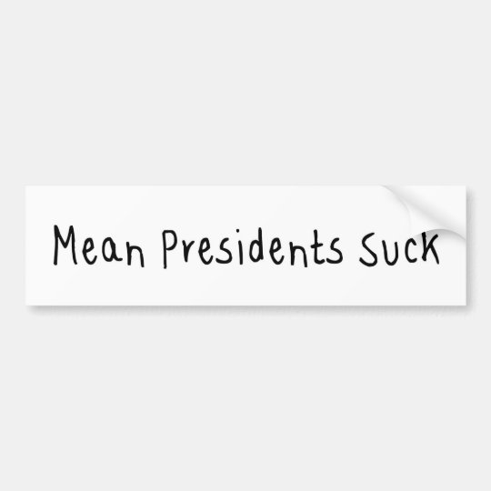 Mean Presidents Suck Bumper Sticker