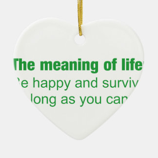 Meaning of life - Be happy and survive as long as. Ceramic Heart Decoration