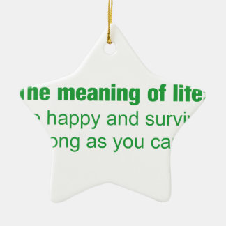 Meaning of life - Be happy and survive as long as. Ceramic Star Decoration