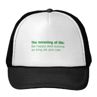 Meaning of life - Be happy and survive as long as. Trucker Hats