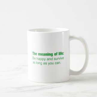 Meaning of life - Be happy and survive as long as. Mug
