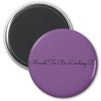 Meant To Be Lindsey B Magnet