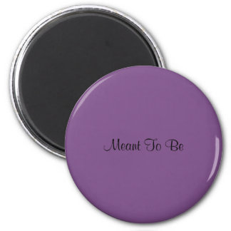 Meant To Be magnet (purple)