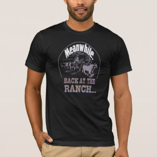 Meanwhile, Back at the Ranch T-Shirt