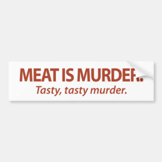 Meat is Murder...Tasty, tasty murder. Bumper Sticker