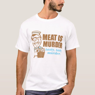 Meat Is Murder...Tasty Tasty Murder T-Shirt