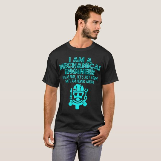 Mechanical Engineer Save Time Assume Never Wrong T-Shirt
