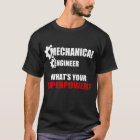 MECHANICAL ENGINEER WHAT'S YOUR SUPERPOWER? T-Shirt