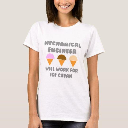 Mechanical Engineer ... Will Work For Ice Cream T-Shirt