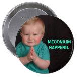 MECONIUM HAPPENS. 10 CM ROUND BADGE