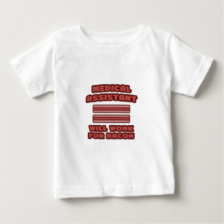 Medical Assistant .. Will Work For Bacon Baby T-Shirt