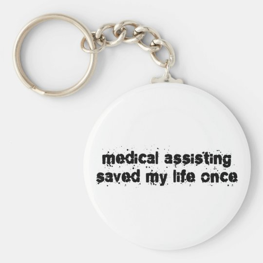 Medical Assisting Saved My Life Once Basic Round Button Key Ring