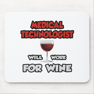 Medical Technologist ... Will Work For Wine Mouse Pads