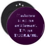 Medicare not Entitlement Pinback Buttons