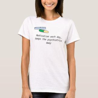 Medication each day t-shirt (psychiatrist)